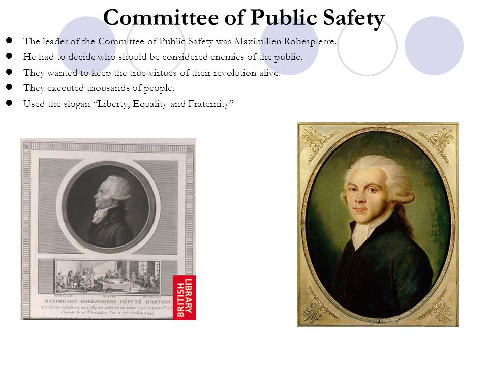 Committee of Public Safety The leader of the Committee of Public Safety was Maximilien Robespierre. He had to decide who should be considered enemies