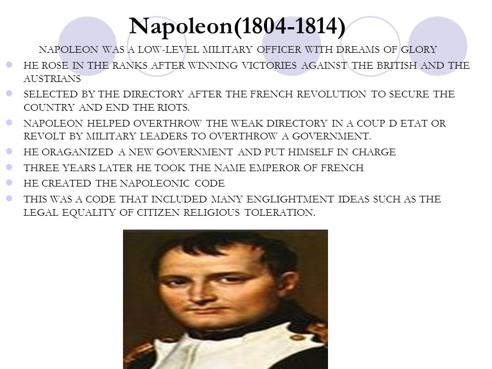 Napoleon(1804-1814) NAPOLEON WAS A LOW-LEVEL MILITARY OFFICER WITH DREAMS OF GLORY HE ROSE IN THE RANKS AFTER WINNING VICTORIES AGAINST THE BRITISH AN