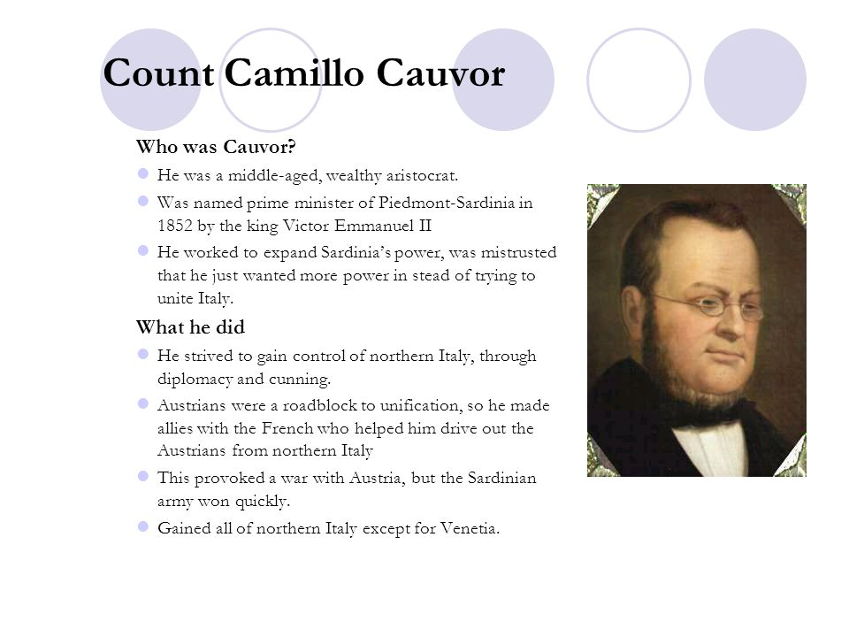 Count Camillo Cauvor Who was Cauvor? He was a middle-aged, wealthy aristocrat. Was named prime minister of Piedmont-Sardinia in 1852 by the king Victo