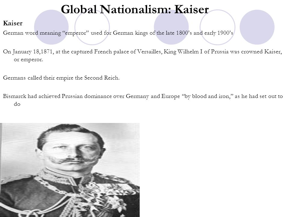 """Global Nationalism: Kaiser Kaiser German word meaning """"emperor"""" used for German kings of the late 1800's and early 1900's On January 18,1871, at the c"""