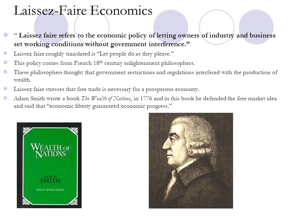 """Laissez-Faire Economics """" Laissez faire refers to the economic policy of letting owners of industry and business set working conditions without govern"""