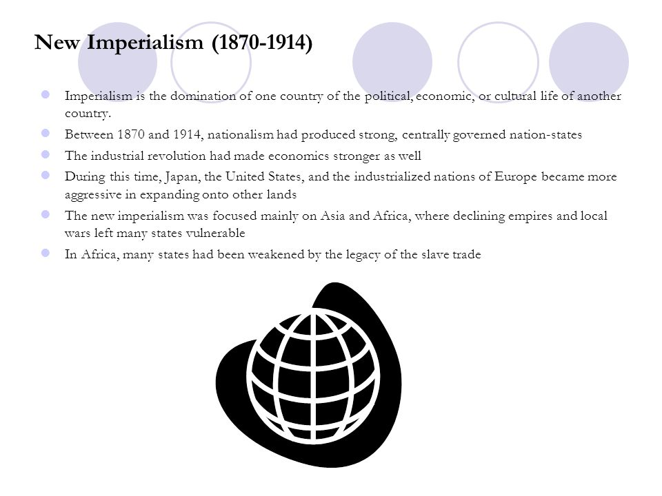 New Imperialism (1870-1914) Imperialism is the domination of one country of the political, economic, or cultural life of another country. Between 1870