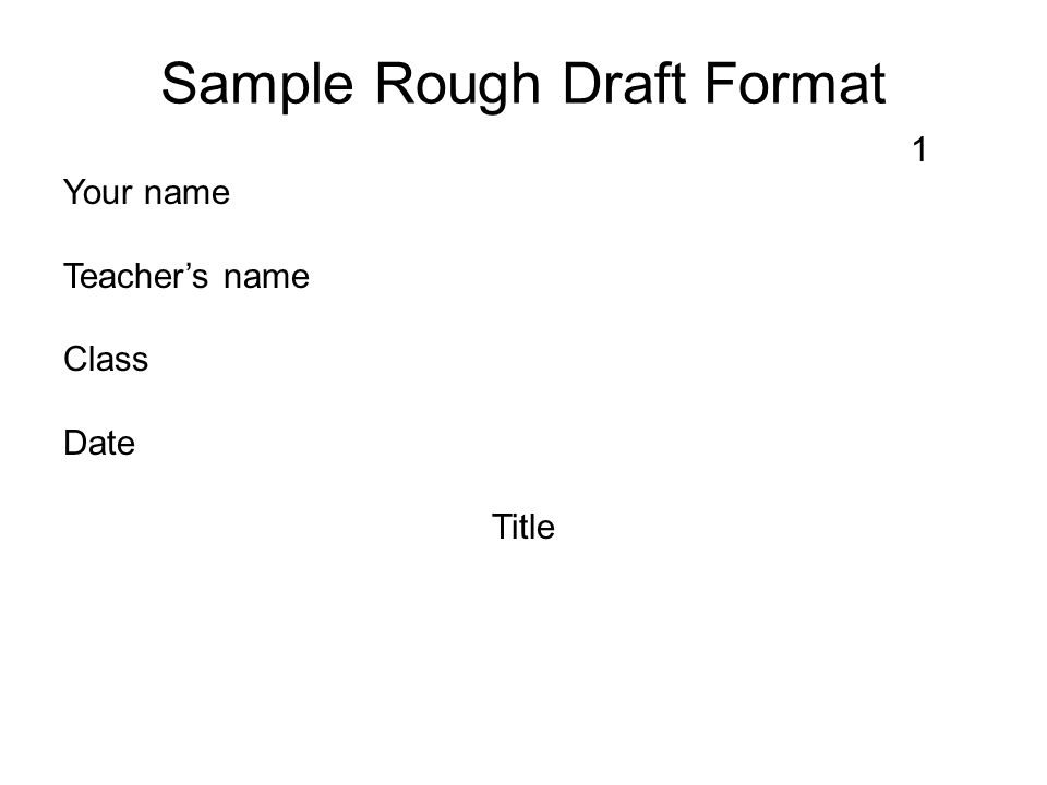 Sample Rough Draft Format 1 Your name Teacher's name Class Date Title