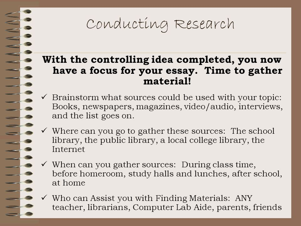 Conducting Research With the controlling idea completed, you now have a focus for your essay.