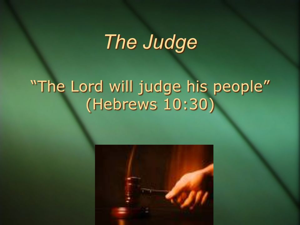The Courtroom For we will all stand before the judgment seat of God (Romans 14:10)