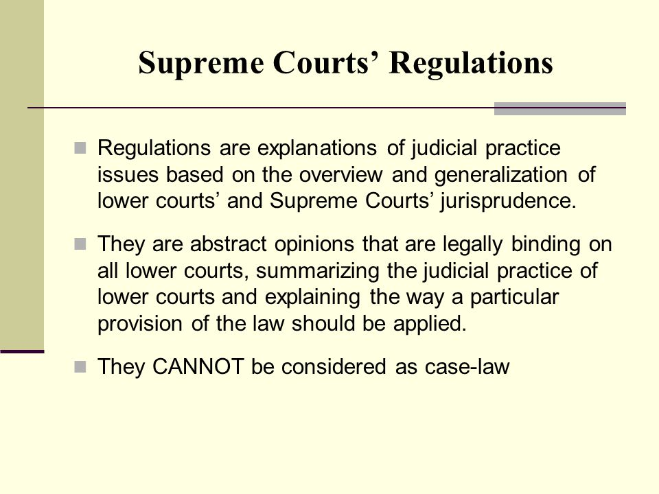 Supreme Courts' Regulations Regulations are explanations of judicial practice issues based on the overview and generalization of lower courts' and Supreme Courts' jurisprudence.