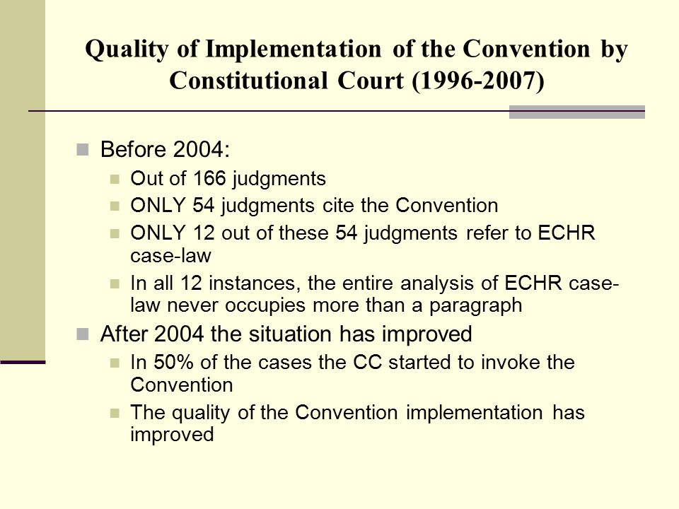 Quality of Implementation of the Convention by Constitutional Court (1996-2007) Before 2004: Out of 166 judgments ONLY 54 judgments cite the Conventio