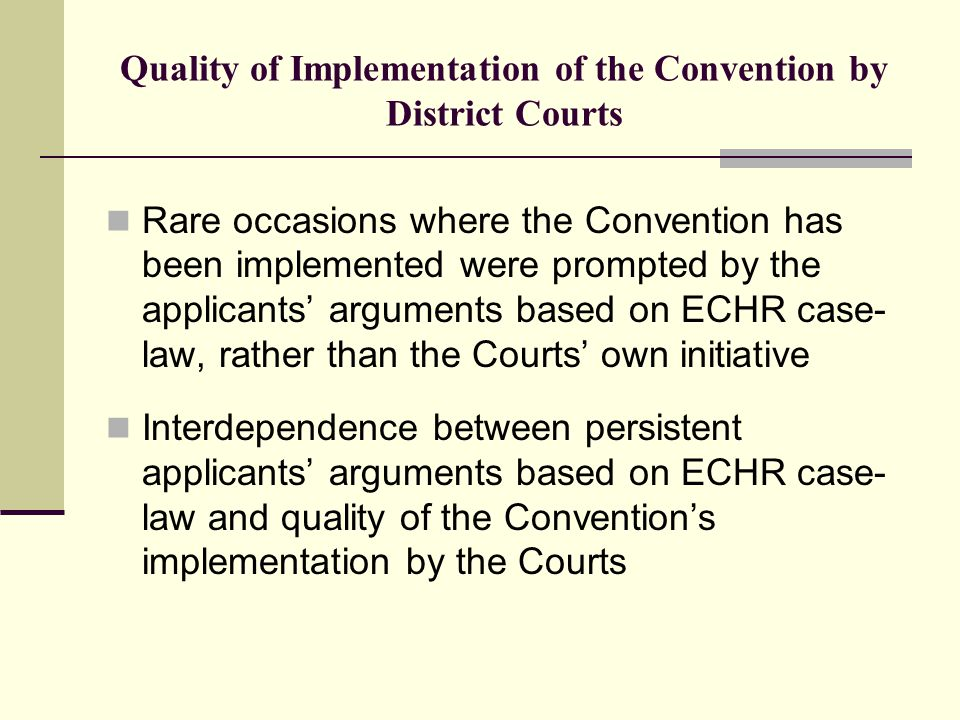 Quality of Implementation of the Convention by District Courts Rare occasions where the Convention has been implemented were prompted by the applicant