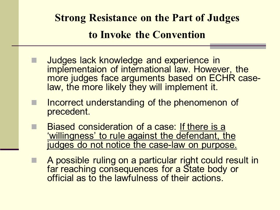 Strong Resistance on the Part of Judges to Invoke the Convention Judges lack knowledge and experience in implementaion of international law.