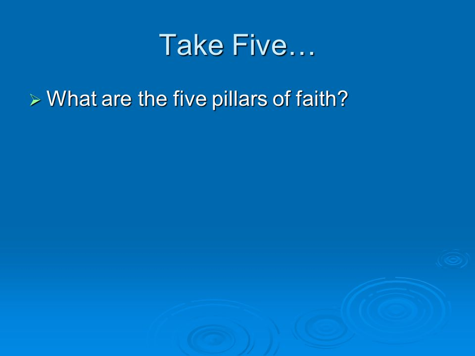 Take Five…  What are the five pillars of faith?