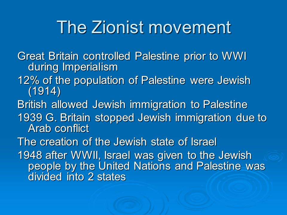 The Zionist movement Great Britain controlled Palestine prior to WWI during Imperialism 12% of the population of Palestine were Jewish (1914) British