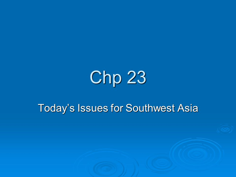Chp 23 Today's Issues for Southwest Asia