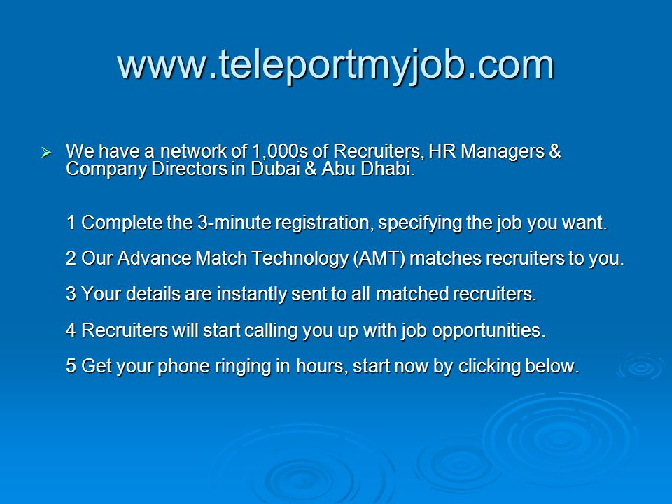 www.teleportmyjob.com  We have a network of 1,000s of Recruiters, HR Managers & Company Directors in Dubai & Abu Dhabi. 1 Complete the 3-minute regis