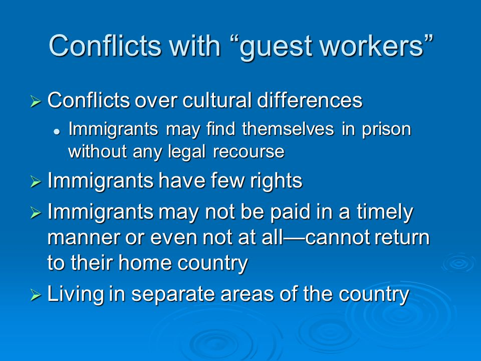 "Conflicts with ""guest workers""  Conflicts over cultural differences Immigrants may find themselves in prison without any legal recourse Immigrants ma"