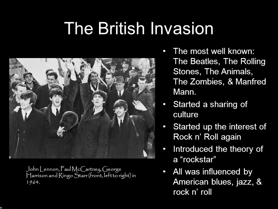 The British Invasion The most well known: The Beatles, The Rolling Stones, The Animals, The Zombies, & Manfred Mann.