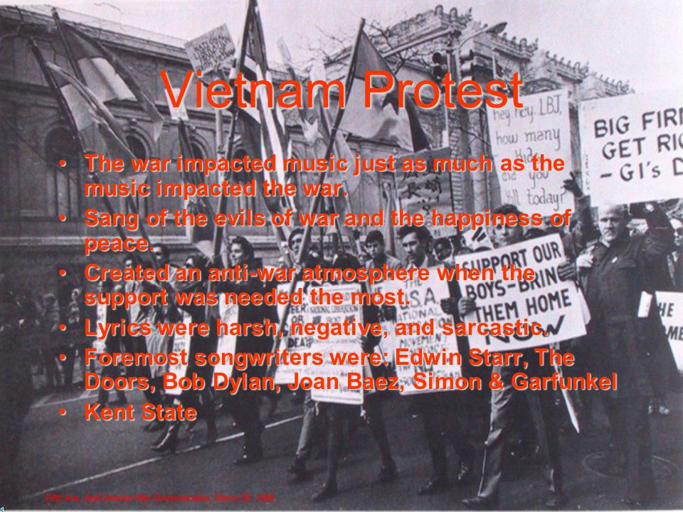 Vietnam Protest The war impacted music just as much as the music impacted the war.The war impacted music just as much as the music impacted the war.