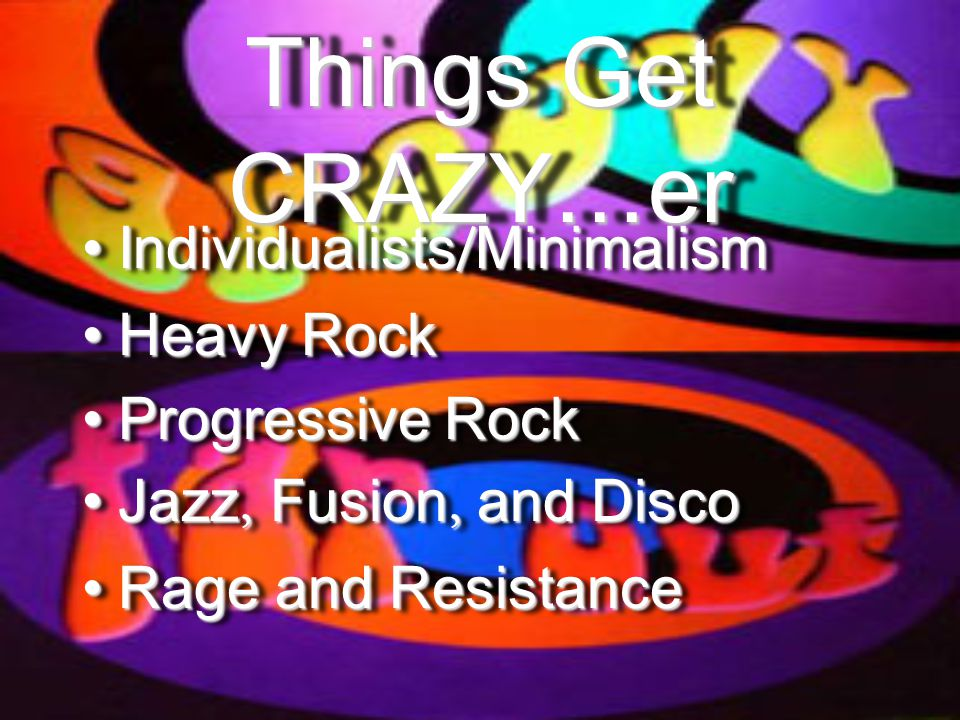 Things Get CRAZY…er Individualists / MinimalismIndividualists / Minimalism Heavy RockHeavy Rock Progressive RockProgressive Rock Jazz, Fusion, and DiscoJazz, Fusion, and Disco Rage and ResistanceRage and Resistance Individualists / MinimalismIndividualists / Minimalism Heavy RockHeavy Rock Progressive RockProgressive Rock Jazz, Fusion, and DiscoJazz, Fusion, and Disco Rage and ResistanceRage and Resistance