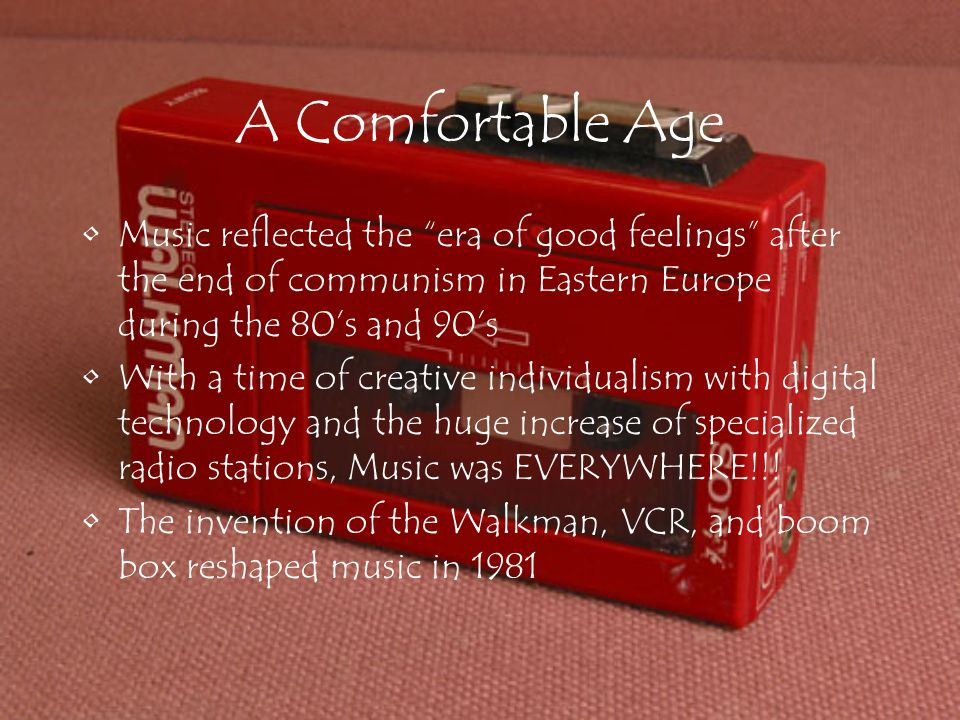 A Comfortable Age Music reflected the era of good feelings after the end of communism in Eastern Europe during the 80's and 90's With a time of creative individualism with digital technology and the huge increase of specialized radio stations, Music was EVERYWHERE!!.