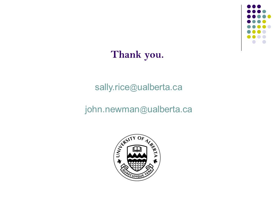 Thank you. sally.rice @ ualberta.ca john.newman @ ualberta.ca