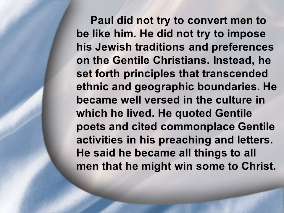 I. Saul's Call at Conversion Paul did not try to convert men to be like him.