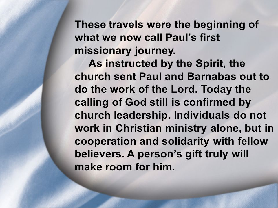 I. Saul's Call at Conversion These travels were the beginning of what we now call Paul's first missionary journey. As instructed by the Spirit, the ch