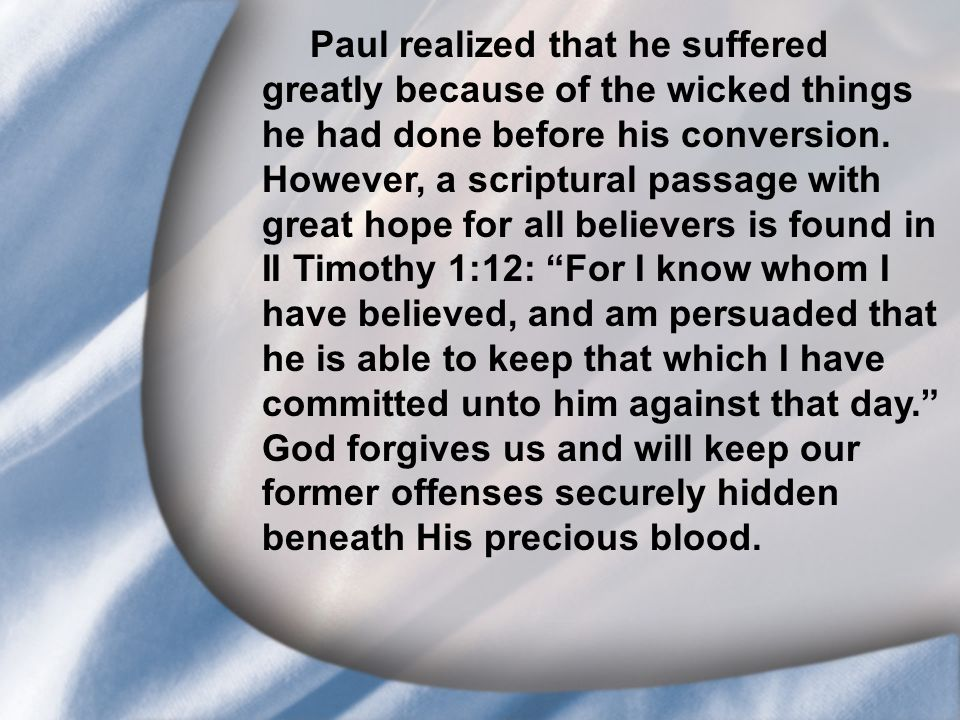 I. Saul's Call at Conversion Paul realized that he suffered greatly because of the wicked things he had done before his conversion. However, a scriptu