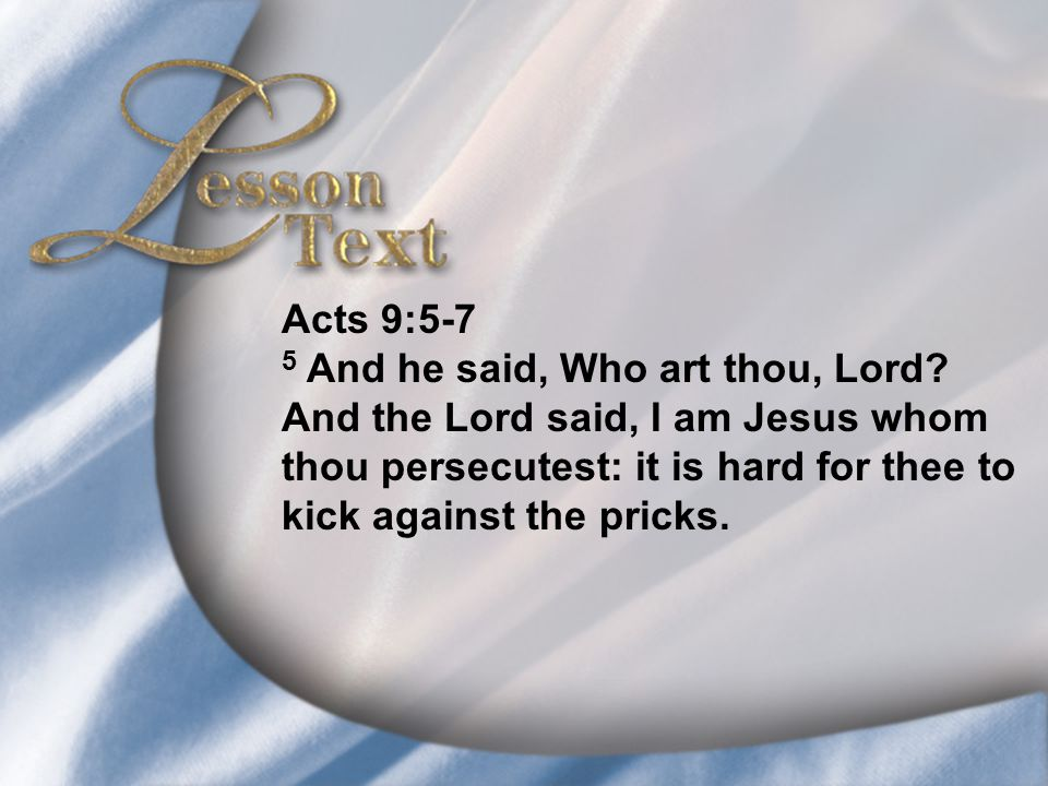 Lesson Text—Acts 9:5-7 Acts 9:5-7 5 And he said, Who art thou, Lord.