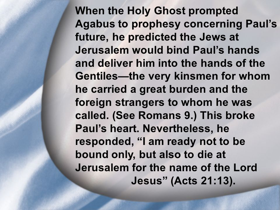I. Saul's Call at Conversion When the Holy Ghost prompted Agabus to prophesy concerning Paul's future, he predicted the Jews at Jerusalem would bind P