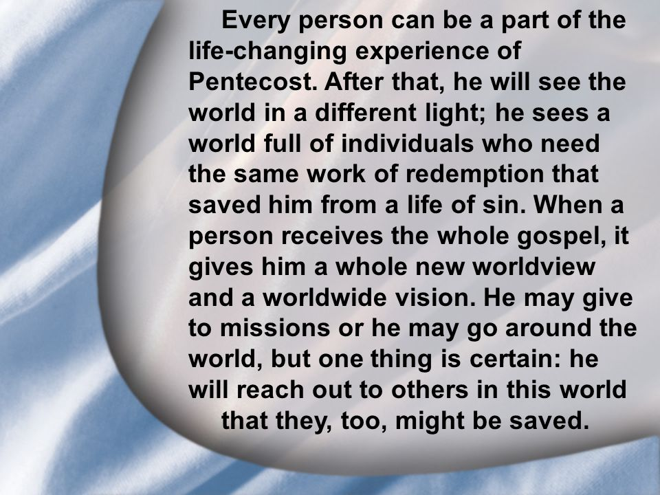I. Saul's Call at Conversion Every person can be a part of the life-changing experience of Pentecost. After that, he will see the world in a different