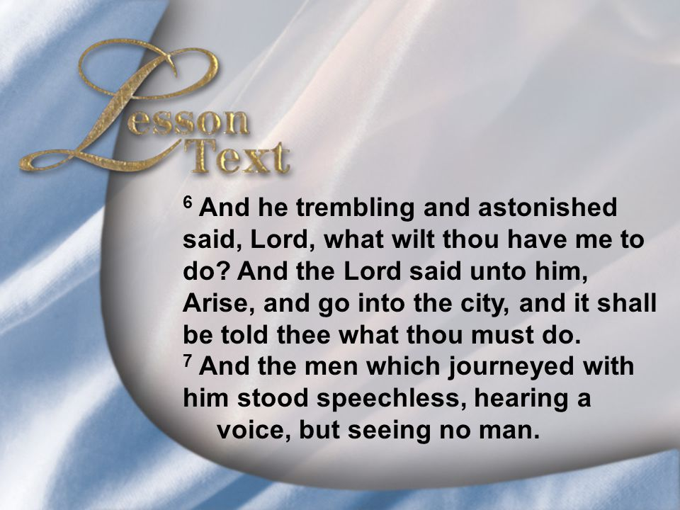 Lesson Text—Acts 9:5-7 6 And he trembling and astonished said, Lord, what wilt thou have me to do? And the Lord said unto him, Arise, and go into the