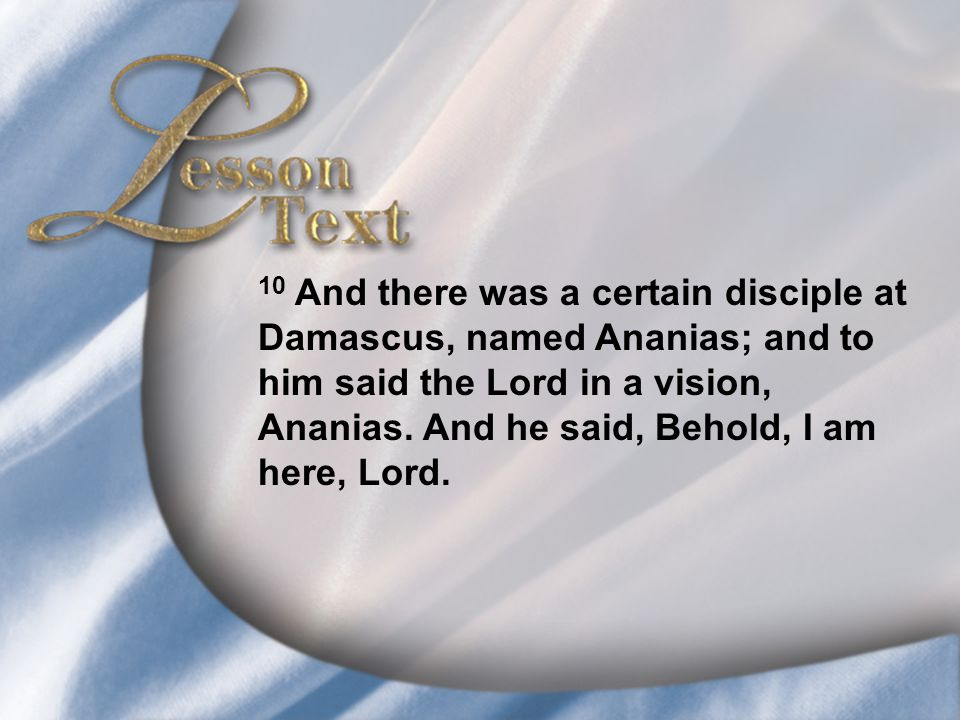 Lesson Text—Acts 9:8-10 10 And there was a certain disciple at Damascus, named Ananias; and to him said the Lord in a vision, Ananias.