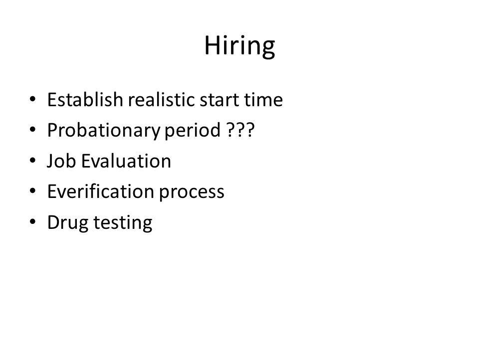 Hiring Establish realistic start time Probationary period .