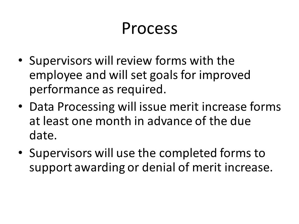 Process Supervisors will review forms with the employee and will set goals for improved performance as required.