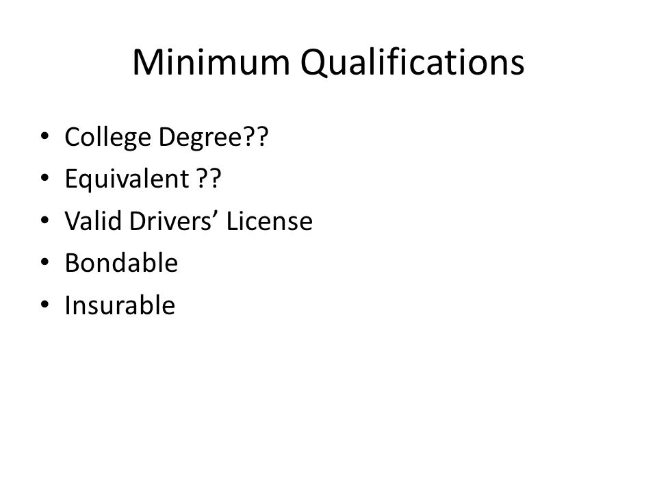 Minimum Qualifications College Degree Equivalent Valid Drivers' License Bondable Insurable