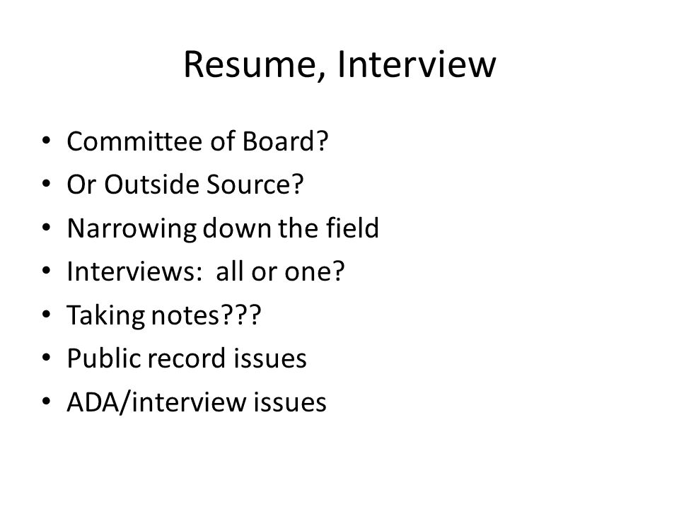 Resume, Interview Committee of Board. Or Outside Source.
