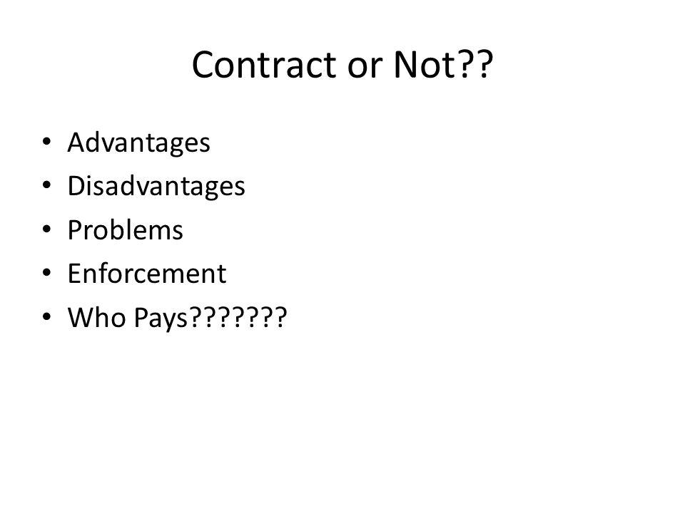Contract or Not Advantages Disadvantages Problems Enforcement Who Pays