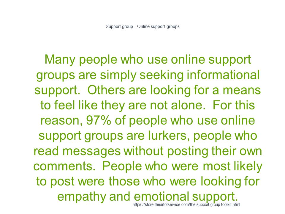 Support group - Online support groups 1 Many people who use online support groups are simply seeking informational support.