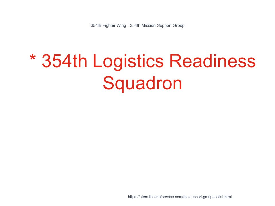 354th Fighter Wing - 354th Mission Support Group 1 * 354th Logistics Readiness Squadron https://store.theartofservice.com/the-support-group-toolkit.html