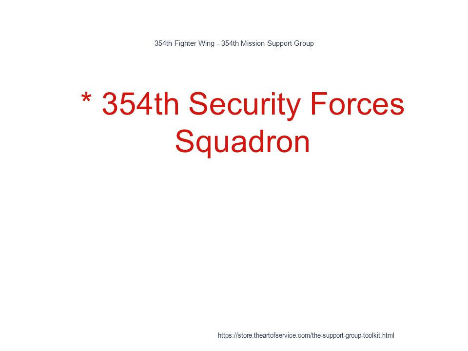 354th Fighter Wing - 354th Mission Support Group 1 * 354th Security Forces Squadron https://store.theartofservice.com/the-support-group-toolkit.html