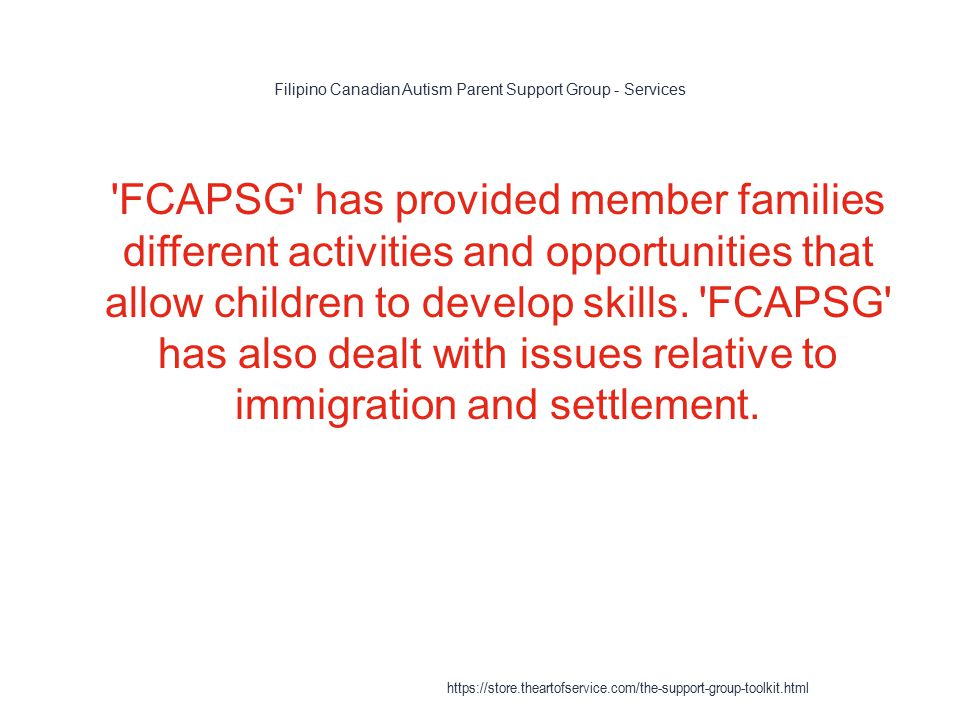 Filipino Canadian Autism Parent Support Group - Services 1 FCAPSG has provided member families different activities and opportunities that allow children to develop skills.