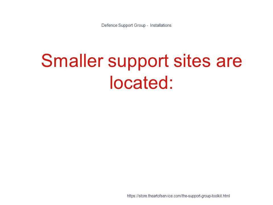 Defence Support Group - Installations 1 Smaller support sites are located: https://store.theartofservice.com/the-support-group-toolkit.html