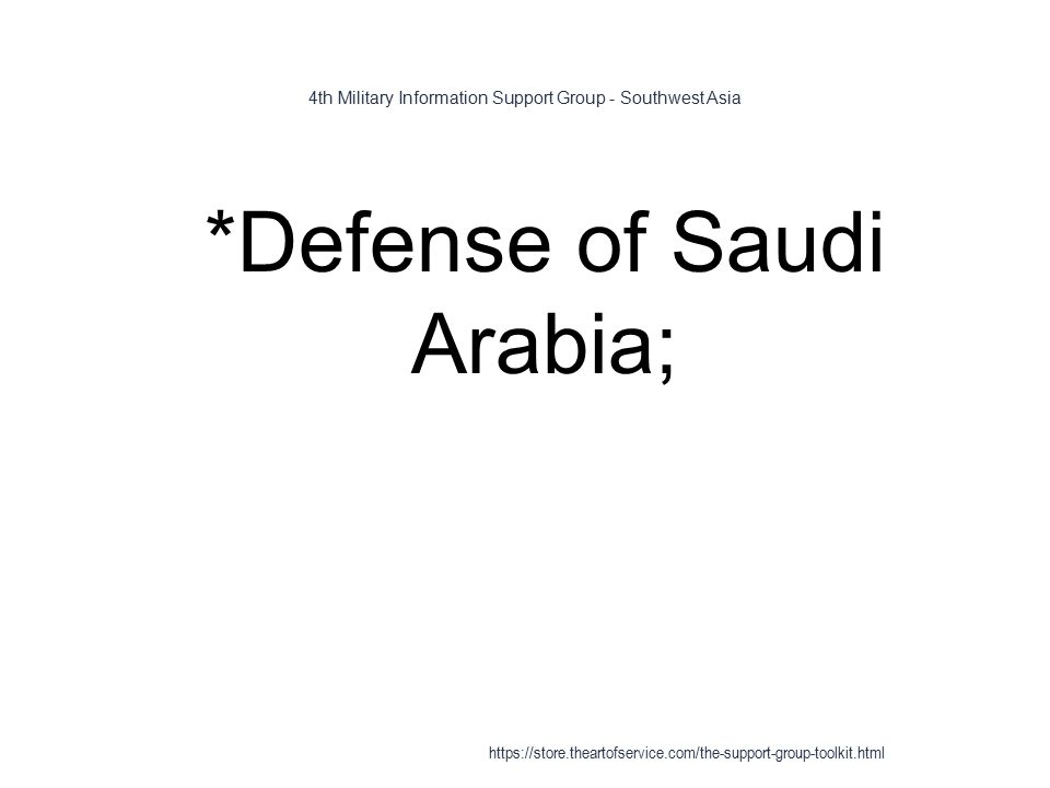4th Military Information Support Group - Southwest Asia 1 *Defense of Saudi Arabia; https://store.theartofservice.com/the-support-group-toolkit.html