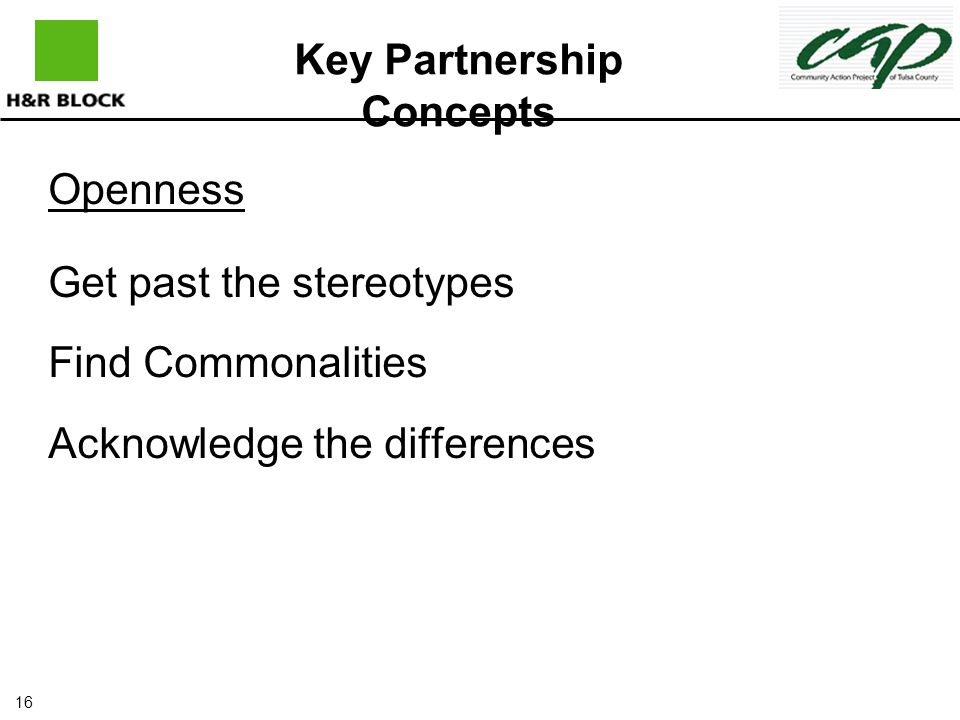 16 Openness Get past the stereotypes Find Commonalities Acknowledge the differences Key Partnership Concepts