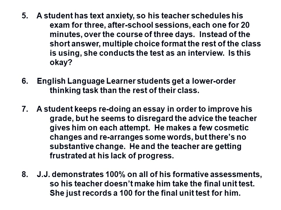 5. A student has text anxiety, so his teacher schedules his exam for three, after-school sessions, each one for 20 minutes, over the course of three d
