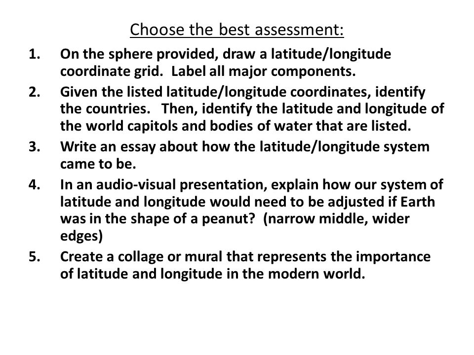 Choose the best assessment: 1.On the sphere provided, draw a latitude/longitude coordinate grid.