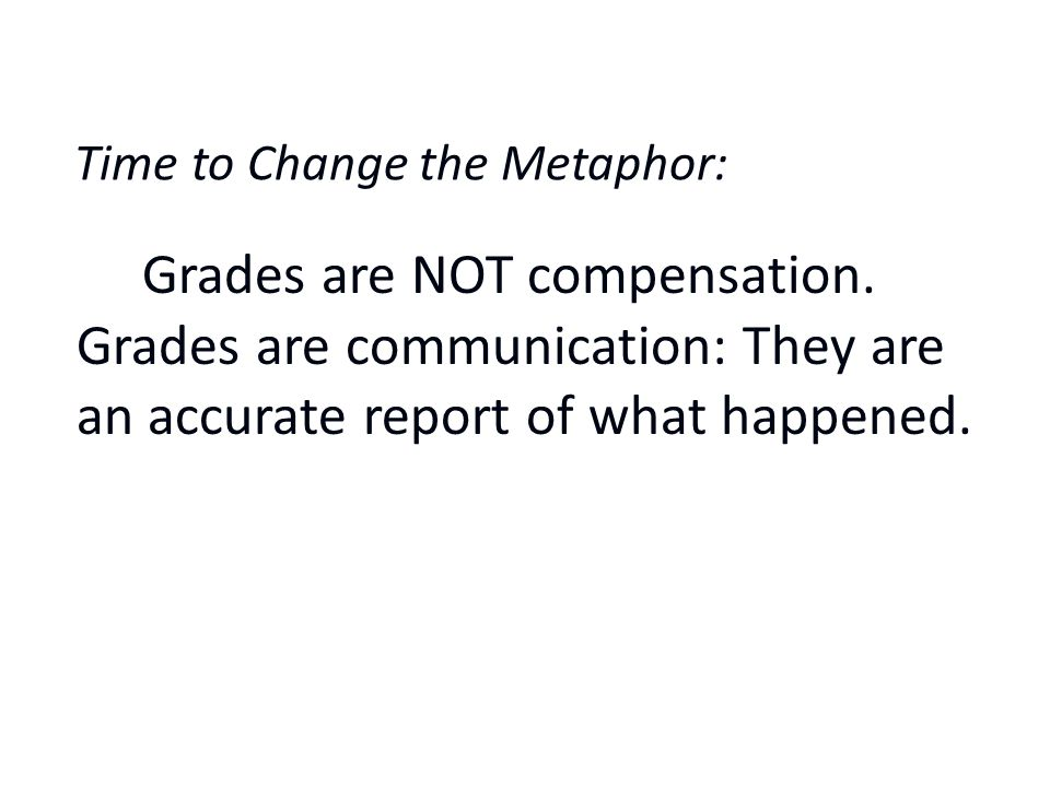 'Time to Change the Metaphor: Grades are NOT compensation.