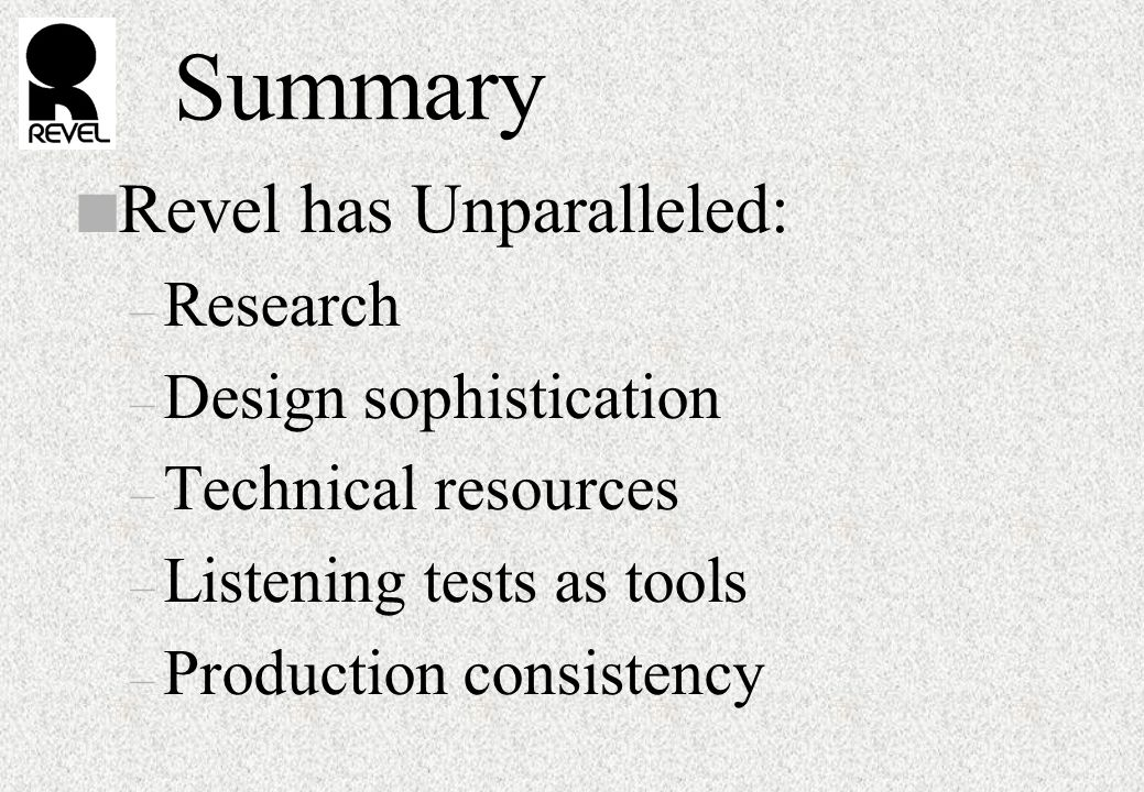 Summary n Revel has Unparalleled: – Research – Design sophistication – Technical resources – Listening tests as tools – Production consistency