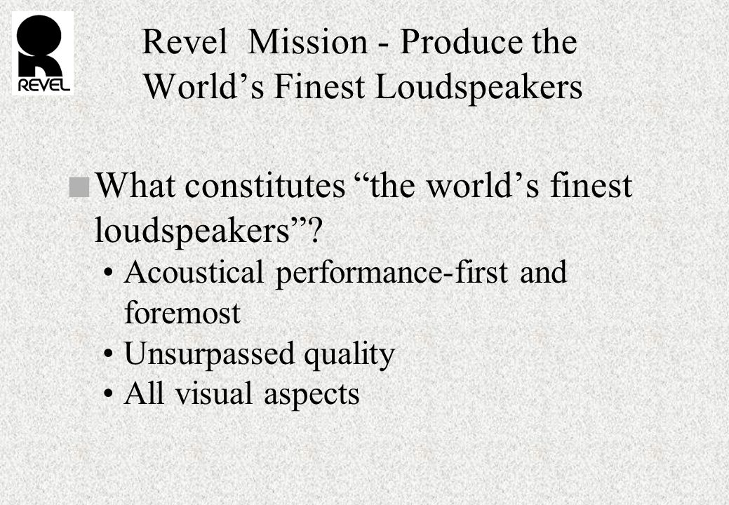 Revel Mission - Produce the World's Finest Loudspeakers n What constitutes the world's finest loudspeakers .