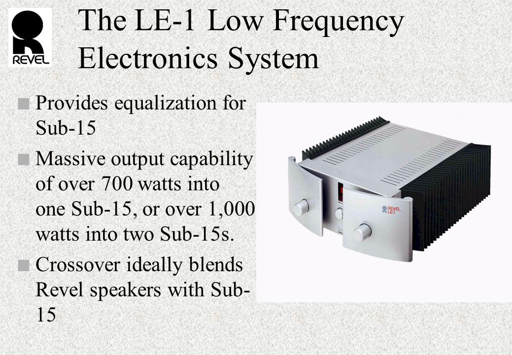 The LE-1 Low Frequency Electronics System n Provides equalization for Sub-15 n Massive output capability of over 700 watts into one Sub-15, or over 1,000 watts into two Sub-15s.