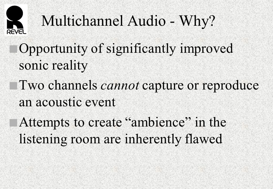 Multichannel Audio - Why.